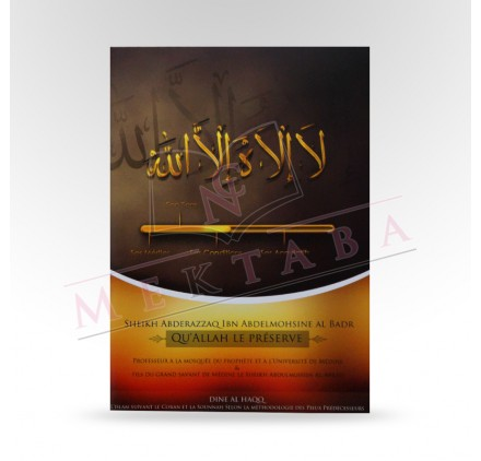 La ilaha illa Allah : ses mérites, son sens, ses conditions et ses annulatifs